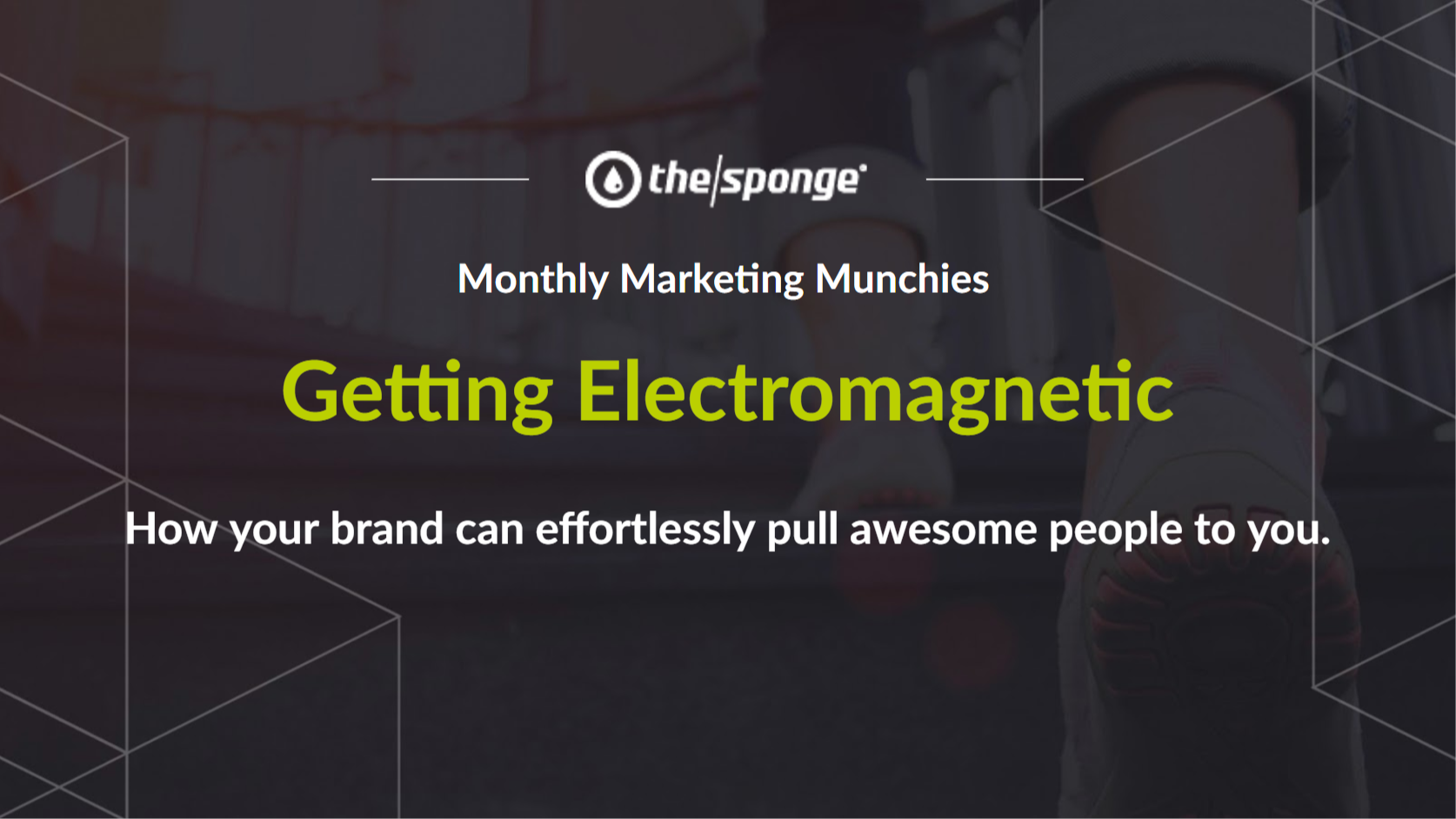 Monthly Marketing Munchies: Getting Electromagnetic