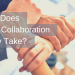What Does Good Collaboration Really Take?