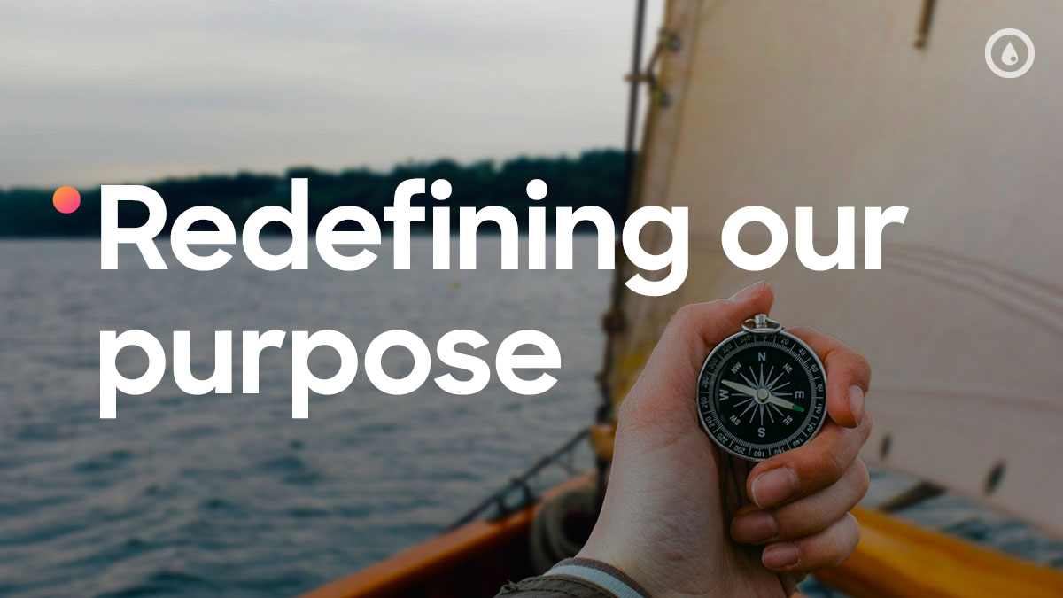 Redefining our purpose