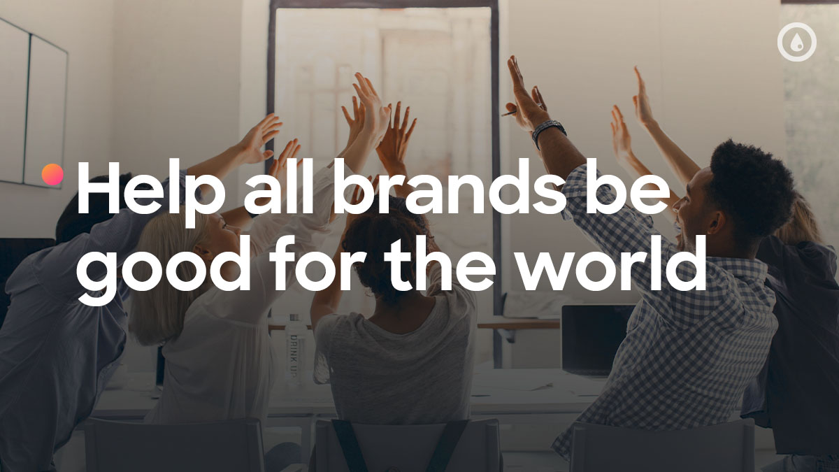 New Purpose: Help all brands be good for the world